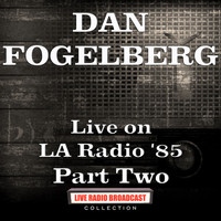 Dan Fogelberg - Live on LA Radio '85 Part Two (Live)