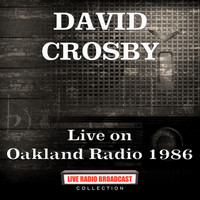 David Crosby - Live on Oakland Radio 1986 (Live)