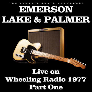 Emerson, Lake & Palmer - Live on Wheeling Radio 1977 Part One (Live)