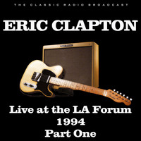 Eric Clapton - Live at the LA Forum 1994 Part One (Live)