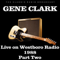 Gene Clark - Live on Westboro Radio 1988 Part Two (Live)