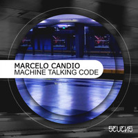 Marcelo Candio - Machine Talking Code EP