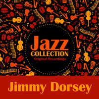 Jimmy Dorsey - Jazz Collection (Original Recordings)