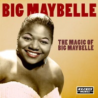 Big Maybelle - The Magic of Big Maybelle
