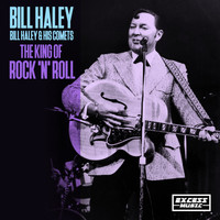 Bill Haley & His Comets - The King Of Rock 'N Roll
