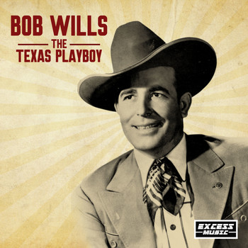 Bob Wills - The Texas Playboy