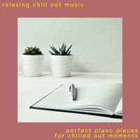 Relaxing Chill Out Music - Perfect Piano Pieces For Chilled Out Moments