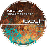Dexter - Bottom to Top - EP