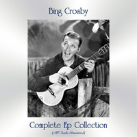 Bing Crosby - Complete Ep Collection (All Tracks Remastered)