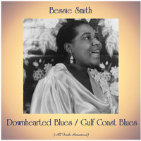 Bessie Smith - Downhearted Blues / Gulf Coast Blues (All Tracks Remastered)