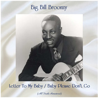 Big Bill Broonzy - Letter To My Baby / Baby Please Don't Go (All Tracks Remastered)