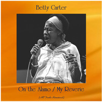 Betty Carter - On the Alamo / My Reverie (All Tracks Remastered)