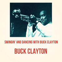 Buck Clayton - Swingin' and Dancing with Buck Clayton