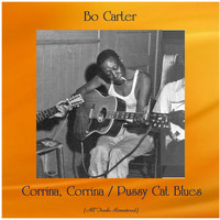 Bo Carter - Corrina, Corrina / Pussy Cat Blues (All Tracks Remastered)