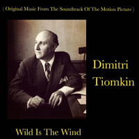 Dimitri Tiomkin - Wild Is The Wind (Original Music From The Soundtrack Of The Motion Picture)