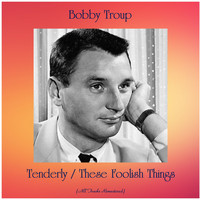 Bobby Troup - Tenderly / These Foolish Things (All Tracks Remastered)