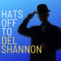 Del Shannon - Hats Off to Del Shannon (With Bonus Tracks)