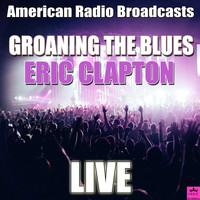 Eric Clapton - Groaning The Blues (Live)