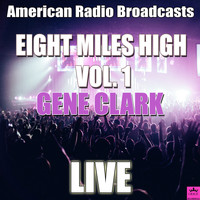 Gene Clark - Eight Miles High Vol. 1 (Live)