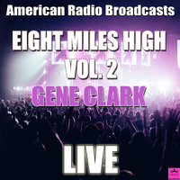 Gene Clark - Eight Miles High Vol. 2 (Live)