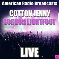 Gordon Lightfoot - Cotton Jenny (Live)