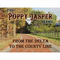 The Poppy Jasper Band - From the Delta to the County Line