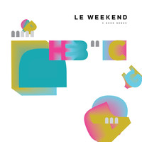 Le Weekend - 3 Good Songs