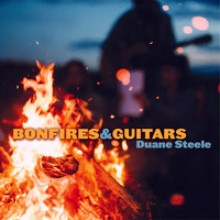 Duane Steele - Bonfires And Guitars