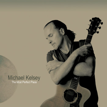 Michael Kelsey - The Most Perfect Place