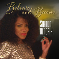 Sharon Hendrix - Believe and Become