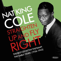 "Nat ""King"" Cole - Straighten Up and Fly Right:  The Best of Hittin' the Ramp: The Early Years (1936-1943)"