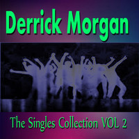 Derrick Morgan - Derrick Morgan the Singles Collection Vol. 2