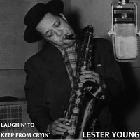 Lester Young - Laughin' to Keep From Cryin'