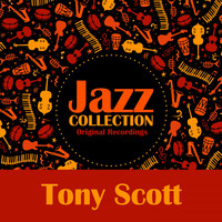 Tony Scott - Jazz Collection (Original Recordings)