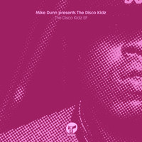 Mike Dunn - Mike Dunn Presents The Disco Kidz EP