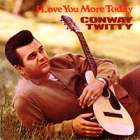 Conway Twitty - I Love You More Today