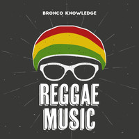 Bronco Knowledge - Reggae Music