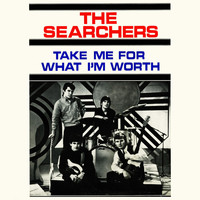 The Searchers - Take Me For What I'm Worth