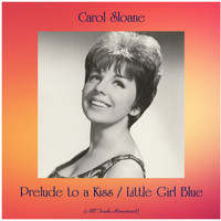 Carol Sloane - Prelude to a Kiss / Little Girl Blue (All Tracks Remastered)