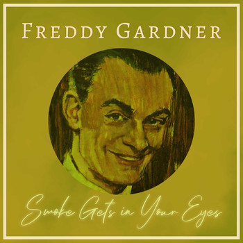 Freddy Gardner - Smoke Gets in Your Eyes