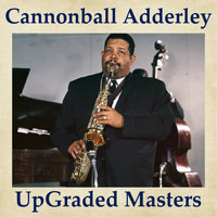 Cannonball Adderley - UpGraded Masters (All Tracks Remastered)