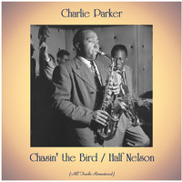 Charlie Parker - Chasin' the Bird / Half Nelson (Remastered 2020)