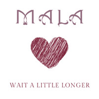 Mala - Wait a Little Longer