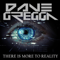 Dave Gregga - THERE IS MORE TO REALITY