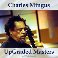 Charles Mingus - UpGraded Masters (All Tracks Remastered)