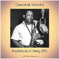 Cannonball Adderley - Sophisticated Swing (EP) (All Tracks Remastered)
