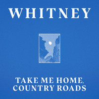 Whitney - Take Me Home, Country Roads (ft. Waxahatchee)