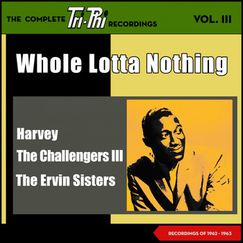 Various Artists - Whole Lotta Nothing - The Complete Tri-Phi Recordings, Vol. III (Recordings of 1961 - 1962)