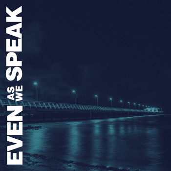 Even As We Speak - Unknown