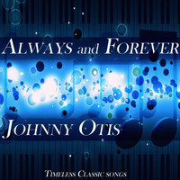 Johnny Otis - Always and Forever